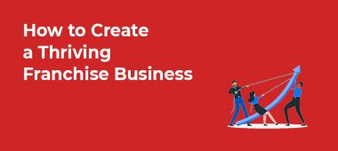 How to Create a Thriving Franchise Business