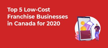 Top 5 Low-Cost Franchise Businesses in Canada for 2020