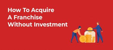 How To Acquire A Franchise Without Investment