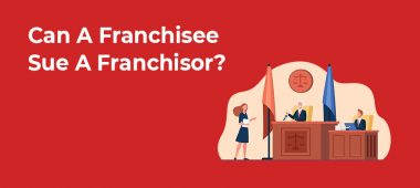 Can A Franchisee Sue A Franchisor?