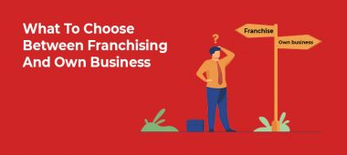 What To Choose Between Franchising And Own Business
