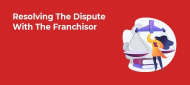 Resolving The Dispute With The Franchisor