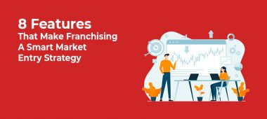 Eight Features That Make Franchising A Smart Market Entry Strategy